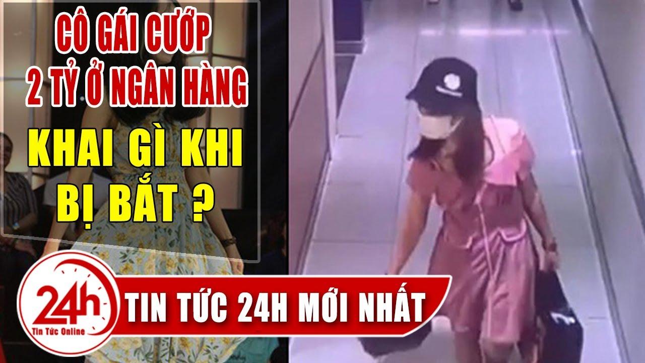 Cập Nhật Cô Gái cướp 2 tỷ ở ngân hàng teckcombank thi danh hài vì sao đi cướp ? Tin An Ninh mới.