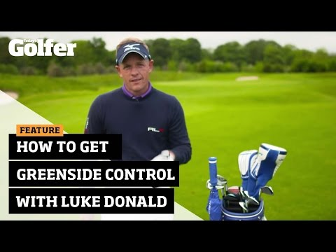 How to get more control around the greens with Luke Donald
