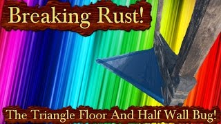 Breaking Rust Episode 14! | The Triangle Floor And Half Wall Bug! (FIXED)