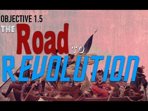 Objective 1.5- The  Road to Revolution