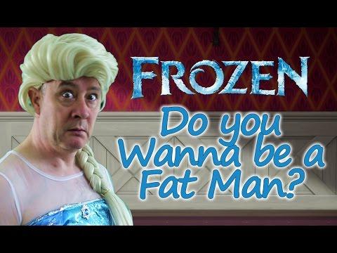Frozen - Do you wanna be a Fat Man?