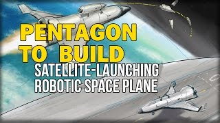 PENTAGON TO BUILD SATELLITE-LAUNCHING ROBOTIC SPACE PLANE