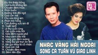 GIAO LINH, TUẤN VŨ - SONG CA ĐỂ ĐỜI THẬP NIÊN 90 | LIÊN KHÚC NHẠC VÀNG TRỮ TÌNH HẢI NGOẠI CỰC HAY
