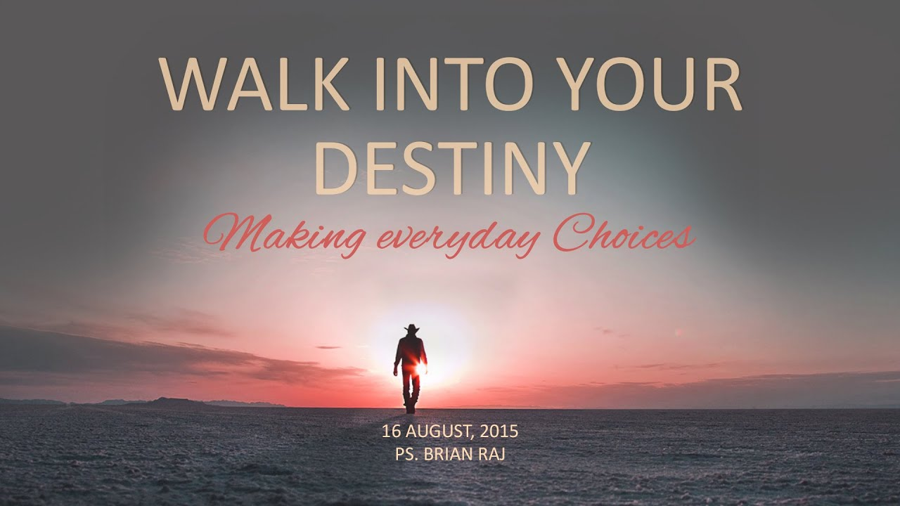 Walk InTo Your Destiny - Making Everyday Choices