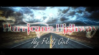 Hurricane Highway // Hey Pretty Girl (Official Music Video)