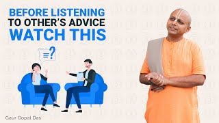 BEFORE LISTENING TO OTHER'S ADVICE, WATCH THIS. By Gaur Gopal Das