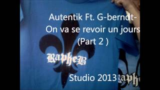 Autentik Ft. G-berndt - On va se revoir un jours (Part2 ) (QCz Records 2013)