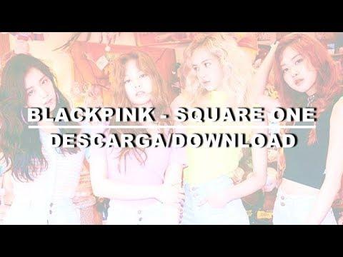 BLACKPINK - SQUARE ONE (descarga/download)