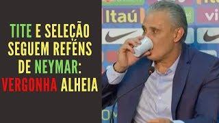 Subserviência de Tite e da seleção brasileira diante de Neymar gera vergonha alheia