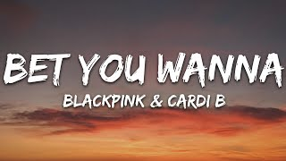 BLACKPINK, Cardi B - Bet You Wanna (Lyrics)