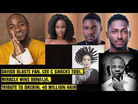 Davido Blasts A Fan, Cee C Shocks Tobi, Miracle Wins BBNAIJA, Tribute To Dagrin, 40 Million Hair
