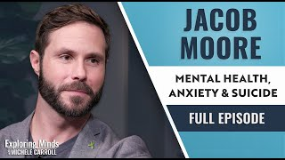 Jacob Moore - Mental Health, Anxiety, & Suicide | Exploring Minds w/ Michele Carroll Ep. 13