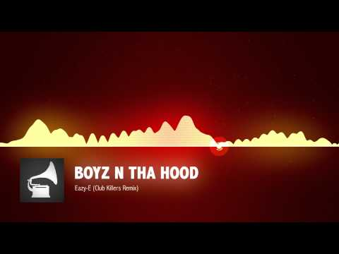 Eazy-E - Boyz N Tha Hood (Club Killers Remix)