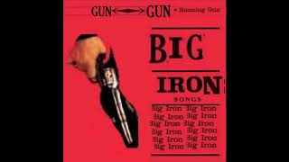 big iron but every time he says big iron the iron gets bigger