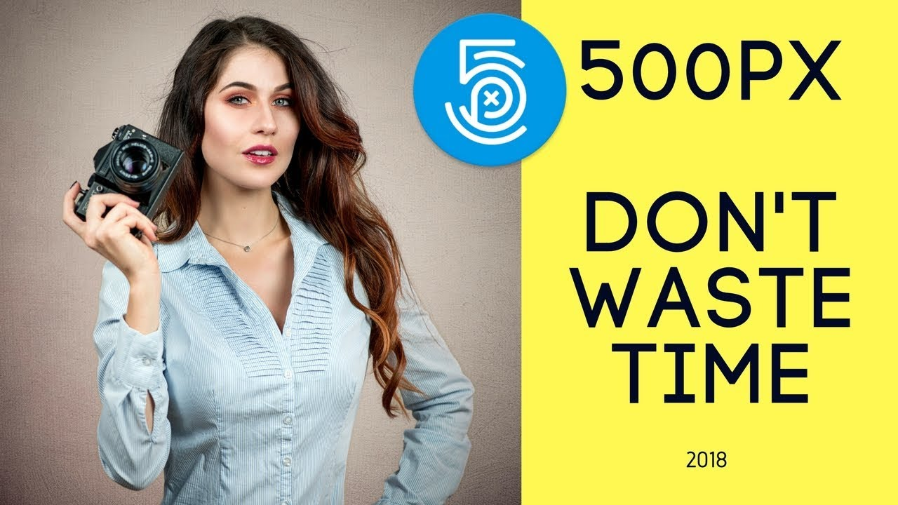 500px 2018 - Are You Losing Your Time ?