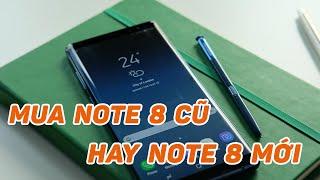 Nên lựa chọn Note 8 cũ hay Note 8 mới ở thời điểm này?