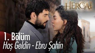 Hoş geldin - Ebru Şahin - Hercai 1. Bölüm
