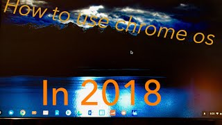 How to use chrome os in 2018!