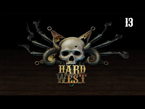 Let's Play Hard West - Episode 13 |