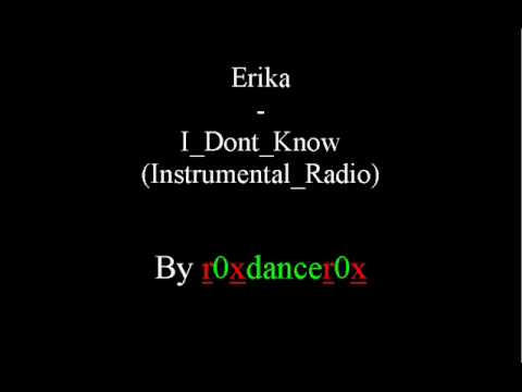 erika i don't know минус. Erika - I Don't Know (Instrumental) слушать онлайн композицию
