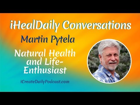 Natural Health With Martin Pytela Life-Enthusiast On IHealDaily Podcast