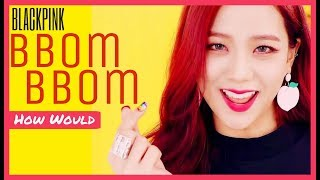 "How would BLACKPINK sing ""BBom BBom"" by Momoland"