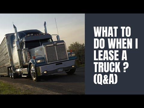 WHAT TO DO WHEN I LEASE A TRUCK ? (Q&A)