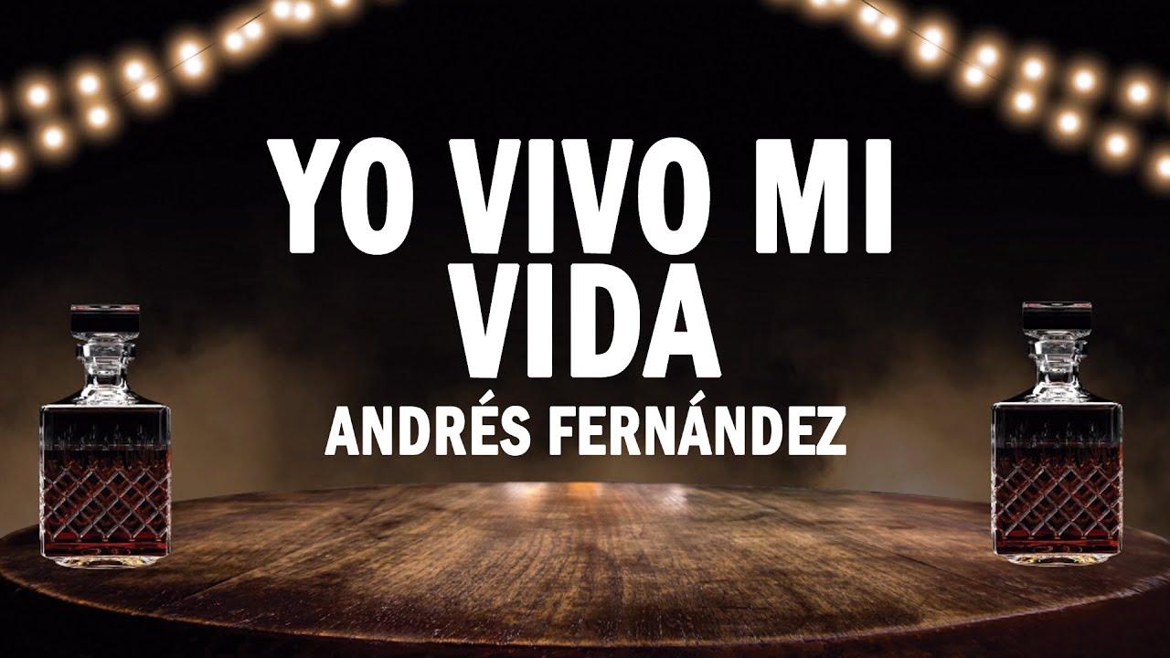 Yo Vivo Mi Vida - Andrés Fernández | (LETRA)