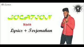 Location Lirik dan Terjemahan | Khalid