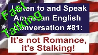 Learn to Talk Fast - Listen to and Speak American English Conversation #81