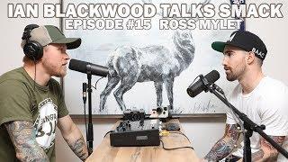 Ian Blackwood Talks Smack Podcast #15 - Ross Mylet