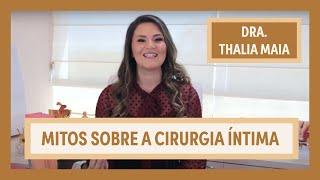 CIRURGIA ÍNTIMA: Mitos sobre a Ninfoplastia | Dra. Thalia Maia | Grupo Elas