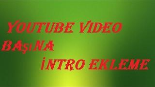 Video Başına Nasıl Intro Koyulur?