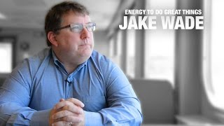 The Energy to Do Great Things: Meet Jake Wade