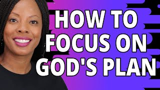 How To Stay FOCЏSED On God's Plan For You