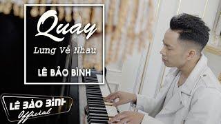 QUAY LƯNG VỀ NHAU | OFFICIAL MUSIC VIDEO | LÊ BẢO BÌNH