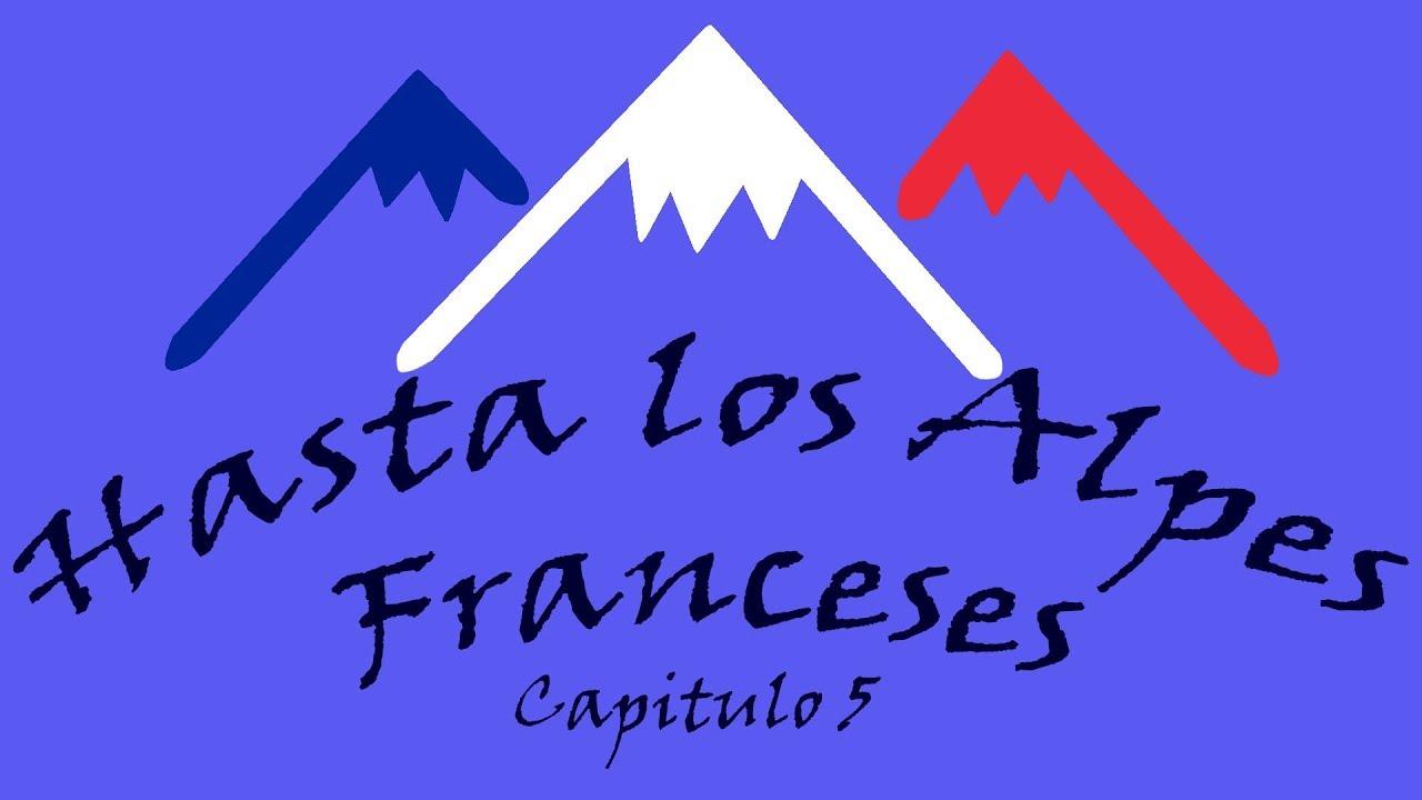 05 Hasta los Alpes franceses, Capitulo 05