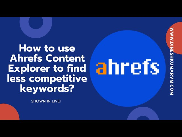 How to use Content Explorer in Ahrefs tool to find less competitive Keywords?