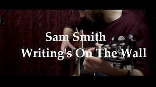 Sam Smith - Writing's On The Wall - Guitar cover