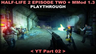 Half-Life 2: Episode Two + MMod 1.3 playthrough 02 (No commentary)