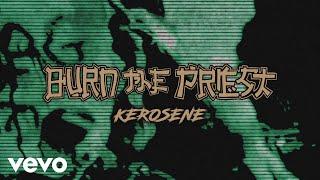 Burn The Priest - Kerosene (Audio)