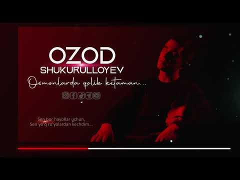 Ozod Shukurulloyev - Osmonlarda qolib ketaman