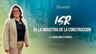 Cadefi   ISR en la Industria de la Construcción   25 de Junio