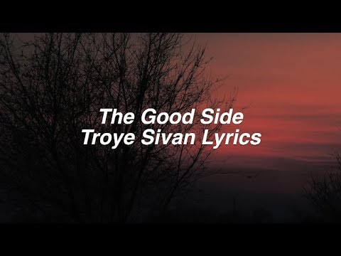 The Good Side || Troye Sivan Lyrics