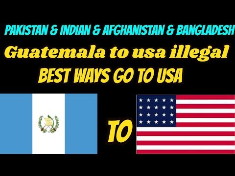 Guatemala to usa illegal [ india pakistan afghanistan ]USA K
