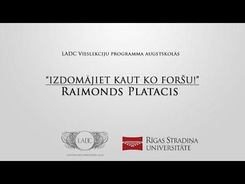 Raimonds Platacis – Izdomājiet kaut ko foršu!