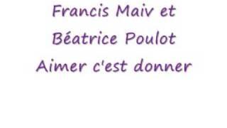 Francis Maiv et Béatrice Poulot - Aimer c'est donner