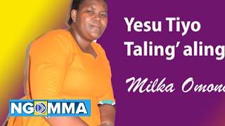 Yesu Tiyo Taling' Aling'a - Milka Omondi [Skiza 5358077]