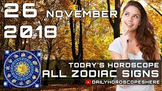Daily Horoscope November 26, 2018 for Zodiac Signs