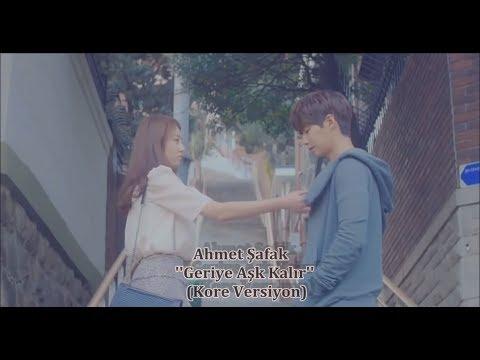 Geriye Aşk Kalır  ''Ahmet Şafak''  (Kore versiyon)